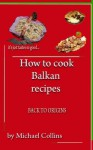 Back to origins (How To Cook Balkan Recipes) - Michael Collins