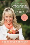 If You Have a Craving, I Have a Cure: Experience Food, Faith, and Fulfillment a Whole New Way - Sheri Rose Shepherd