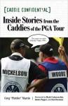 Caddie Confidential: Inside Stories From the Caddies of the PGA Tour - Greg Martin, Mark Calcavecchia, Dottie Pepper, Dan Forsman