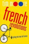 French Revolutions: Cycling the Tour de France - Tim Moore
