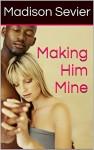 Making Him Mine (Man Stealer) - Madison Sevier