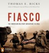 Fiasco: The American Military Adventure in Iraq - Thomas E. Ricks, James Lurie