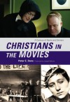 Christians in the Movies: A Century of Saints and Sinners - Peter E Dans, Joseph Bottum