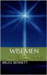 Wisemen - Bruce Bennett