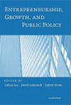 Entrepreneurship, Growth, and Public Policy - Zoltan J. Acs, David B. Audretsch, Robert J. Strom
