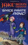 The Adventures of Jake and Moon Granny: Space Pirate Panic - Jaye Seymour, Alma Martinez, Kathy Sattem Rygg