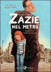 Zazie nel metró - Clément Oubrerie, Raymond Queneau, Stefano Bartezzaghi, Viola Cagninelli