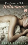 The Country Club Billionaire, Book 2 - Bella Bentley