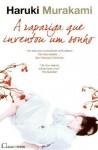A Rapariga que Inventou um Sonho - Haruki Murakami, Maria João Lourenço