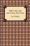 Walk in the Light and Twenty-Three Tales - Leo Tolstoy, Louise Maude, Leo Wiener