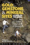 A Field Guide to Gold, Gemstone & Mineral Sites of British Columbia Vol. 2 Revised Edition: Sites within a Day's Drive to Vancouver - Rick Hudson