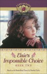 Elsie's Impossible Choice (Life of Faith, A: Elsie Dinsmore Series) - Mission City Press Inc., Martha Finley