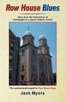Row House Blues: Tales from the Destruction of Philadelphia's Largest Catholic Parish - Jack Myers