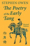 The Poetry of the Early Tang - Stephen Owen