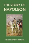 The Story of Napoleon (Yesterday's Classics) (The Children's Heroes) - H.E. Marshall