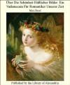 Über Die Schönheit Häßlicher Bilder: Ein Vademecum Für Romantiker Unserer Zeit (German Edition) - Max Brod