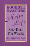 Goodbye Hangovers, Hello Life: Self Help for Women - Jean Kirkpatrick, Jean Kirkatrick