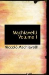 Machiavelli Volume I - Niccolò Machiavelli