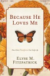 Because He Loves Me: How Christ Transforms Our Daily Life - Elyse M. Fitzpatrick
