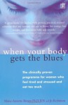 When Your Body Gets the Blues: The Clinically Proven Programme for Women Who Feel Tired and Stressed and Eat Too Much - Marie Annette Brown, Jo Robinson