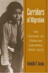 Corridors of Migration: The Odyssey of Mexican Laborers, 1600-1933 - Rodolfo F. Acuña, Rodolfo F. Acu?a