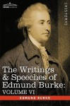 The Writings & Speeches of Edmund Burke: Volume VI - Fourth Letter on the Proposals for Peace; To Charles James Fox on the American War; The Measures - Edmund Burke