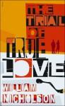 The Trial of True Love - William Nicholson