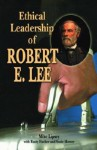 Ethical Leadership of Robert E. Lee - Mike Lipsey, Rusty Fischer, Susie Mercer