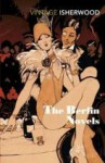 The Berlin Novels - Christopher Isherwood