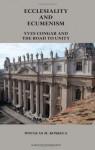 Ecclesiality and Ecumenism: Yves Congar and the Road to Unity - Simon Lewis, Douglas M. Koskela