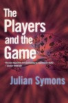 The Players and the Game - Julian Symons