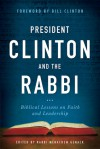 The President and the Rabbi: Biblical Lessons on Faith and Leadership Shared with President Bill Clinton - Menacham Genack, Bill Clinton