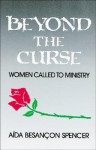 Beyond the Curse: Women Called to Ministry - Aida Besancon Spencer