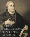 Luther's Epistle Sermons Vol. III - Trinity Sunday to Advent - Martin Luther, John Nicholas Lenker