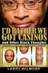 I'd Rather We Got Casinos: And Other Black Thoughts (Audio) - Larry Wilmore, Inc. ?2009 by Hardstone Productions
