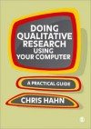 Doing Qualitative Research Using Your Computer: A Practical Guide - Chris Hahn