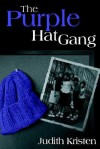 The Purple Hat Gang - Judith Kristen