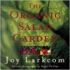 The Organic Salad Garden - Joy Larkcom, Roger Phillips