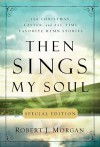 Then Sings My Soul - Robert J. Morgan
