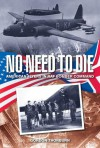 No Need to Die: American flyers in RAF Bomber Command - Gordon Thorburn
