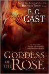 Goddess of the Rose (Goddess Summoning Series #4) - P.C. Cast