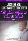 Just Like You, I Just Wanted To Be Loved:The Love Story of Cass & Drake (Part 4) (The Great Lake State Series) - Sean H. Robertson, Tonya Y. Clark