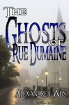 The Ghosts of Rue Dumaine - Alexandrea Weis