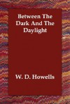 Between the Dark and the Daylight - William Dean Howells