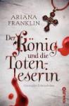 Der König und die Totenleserin: Historischer Kriminalroman - Ariana Franklin, Klaus Timmermann, Ulrike Wasel