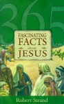 365 Fascinating Facts...about Jesus: 365 Fascinating Facts Series - Robert Strand