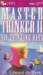 Master Thinker II: Six Thinking Hats - Edward De Bono