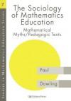 The Sociology of Mathematics Education: Mathematical Myths / Pedagogic Texts - Paul Dowling