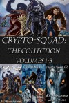 Crypto-Squad: The Collection (Volumes 1-3) - Jason Brannon, Eric S. Brown