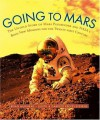 Going to Mars: The Stories of the people Behind NASA's Mars Missions Past, Present, and Future - Brian K. Muirhead, Judith Reeves-Stevens, Garfield Reeves-Stevens